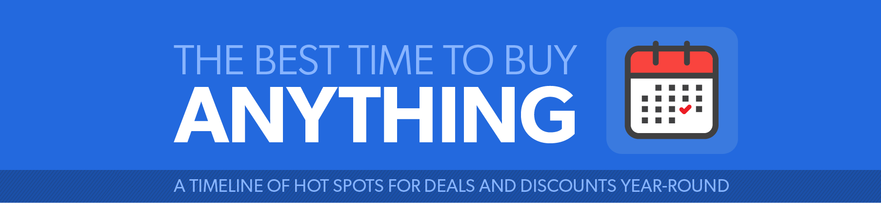 The Best Time To Buy Anything: A Timeline of Hotspots for Deals and Discounts Year-round